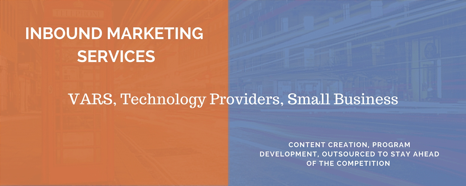 Inbound Marketing for VARS, Technology Providers, and Consultants